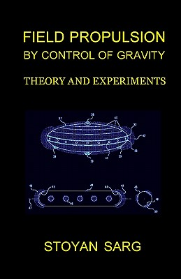 Field-Propulsion-by-Control-of-Gravity-Stoyan-Sarg-aliena9781448693085